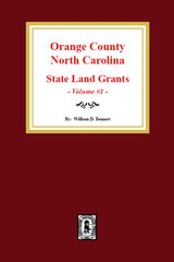 Orange County, North Carolina: State Land Grants, 1778-1790. (Volume 1)