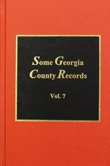 Some Georgia County Records, Volume #7.