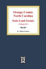 Orange County, North Carolina: State Land Grants, 1778-1790. (Volume #2)