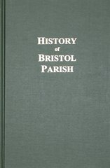 Bristol Parish, A History of. ( With Genealogies of Families Connected there with and Historical Illustrations )