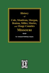 Cole, Moniteau, Morgan, Benton, Miller, Maries, and Osage Counties., History of.