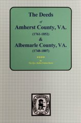 Amherst County, Virginia 1761-1807, and Albemarle County, Virginia 1748-1763, The Deeds of.