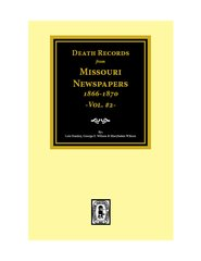 Death Records from Missouri Newspapers, 1866-1870. (Vol. #2)