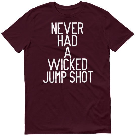 Wicked Jump shot Maroon shirt