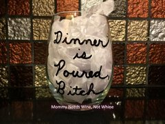 Dinner is Poured, Bitch Wine Glass