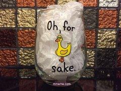 Oh For Duck Sake Wine Glass