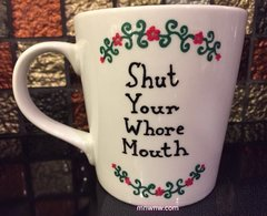 Shut Your Whore Mouth Coffee Mug