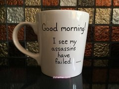 Good morning! I see my assassins have failed. Coffee Mug (Print Version)