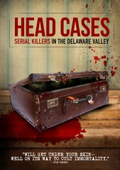Head Cases: Seriel Killers In The Delaware Valley DVD