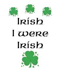 Irish I Were Irish