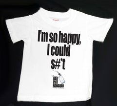 I'M SO HAPPY, I COULD S#*T (White T-Shirt)