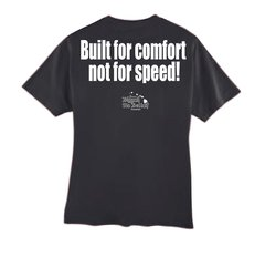 BUILT FOR COMFORT, NOT FOR SPEED! (Black T-Shirt)