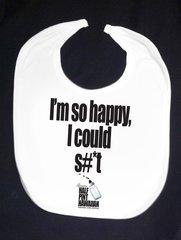I'M SO HAPPY, I COULD S#*T (White Bib)