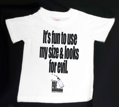 IT'S FUN TO USE MY SIZE & LOOKS FOR EVIL (White T-Shirt)