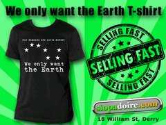 We only want the Earth t-shirt.