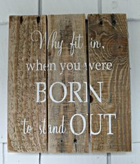 "Sign ""Why fit In when you were Born to stand Out"""