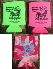 Girls Hunt Too Only Prettier Koozie