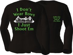 I Dont Wear Bows I Just Shoot Em Long Sleeve T-Shirt, Black with Lime Green and White Print