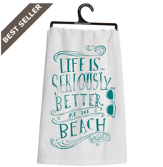 "Dish Towel - ""Life is Seriously Better at the Beach"""