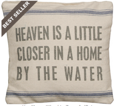 """Pillow - """"Heaven is a Little Closer in a Home by the Water"""""""